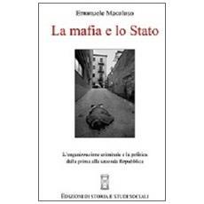 La mafia e lo Stato. L'organizzazione criminale e la politica dalla prima alla seconda Repubblica