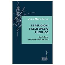 Le religioni nello spazio pubblico. Contributo per una società pacifica