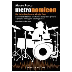 Metronomicon. Storie di batteristi che hanno scolpito il groove a propria immagine e somiglianza