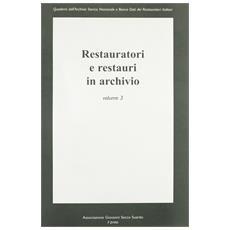 Restauratori E Restauri In Archivio. Vol. 3.