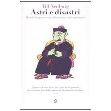 Astri e disastri. Manuale di sopravvivenza dell'astrologia e altre superstizioni