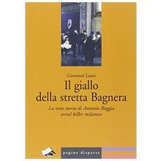 Il giallo della Stretta di Bagnera. La vera storia di Antonio Boggia serial killer milanese