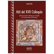 Atti del 17° Colloquio dell'associazione italiana per lo studio e la conservazione del mosaico