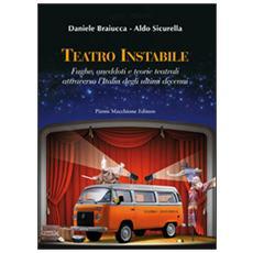 Teatro instabile. Fughe, aneddoti e teorie teatrali attraverso l'Italia degli ultimi decenni