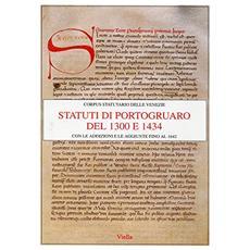 Statuti di Portogruaro del 1300 e 1434 con le addizioni e le aggiunte fino al 1642