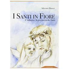 Santi in fiore. L'infanzia e la giovinezza dei santi (I)