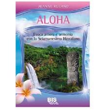 Aloha. Amore e pace interiore con lo sciamanesimo hawaiano. Con 56 carte
