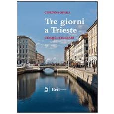 Tre giorni a Trieste. Cinque nuovi itinerari per conoscere la città e i suoi dintorni