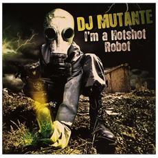 Dj Mutante - I'm A Hotshot Robot