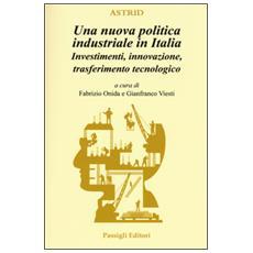 Nuova politica industriale in Italia. Investimenti, innovazione, trasferimento tecnologico (Una)
