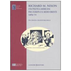 Richard M. Nixon. Una politica americana per l'Europa e il Medio Oriente 1969-70
