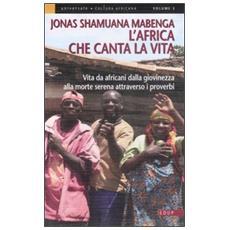 L'Africa che canta la vita. Vita da africani dalla giovinezza alla morte serena attraverso i proverbi