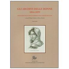 Gli archivi delle donne 1814-1859. repertorio delle fonti femminili negli archivi milanesi. Con CD-ROM