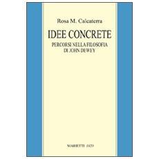 Idee concrete. Percorsi nella filosofia di John Dewey