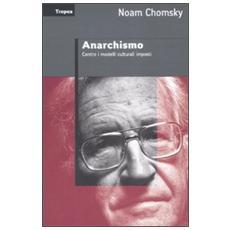Anarchismo. Contro i modelli culturali imposti