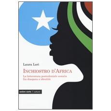 Inchiostro d'Africa. La letteratura postcoloniale somala fra diaspora e identità
