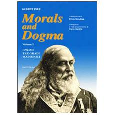 Morals and dogma. Vol. 1: I primi tre gradi massonici.