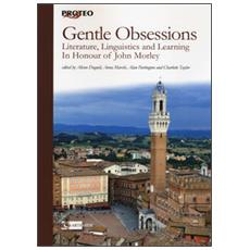Gentle obsessions. Literature, linguistics and learning in honour of John Morley