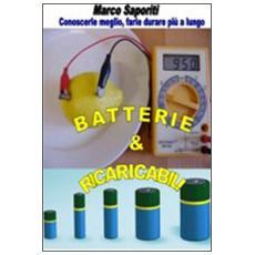 Batterie & ricaricabili. Utilizzarle al meglio. . . Farle durare più a lungo