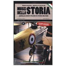 Musei della storia. Guida ai luoghi italiani di storia militare