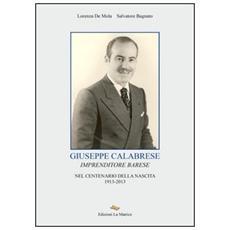 Giuseppe Calabrese. Imprenditore barese nel centenario della nascita 1913-2013