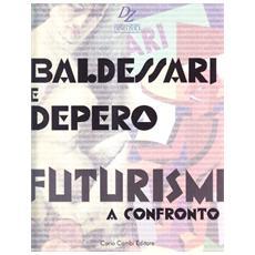 Baldessari e Depero. Futurismi a confronto. Ediz. italiana e inglese