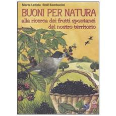 Buoni per natura. Alla ricerca dei frutti spontanei del nostro territorio