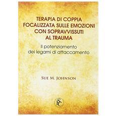 Terapia di coppia focalizzata sulle emozioni con sapravvissuti al trauma. Il potenziamento dei legami di attaccamento