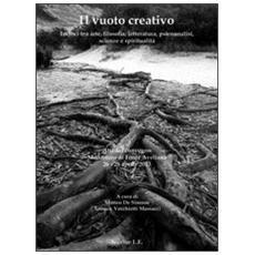 Il vuoto creativo. Incroci tra arte, filosofia, letteratura, psicoanalisi, scienze e spiritualità