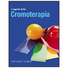 I segreti della cromoterapia. Ediz. illustrata