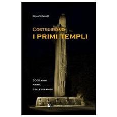 Costruirono i primi templi. 7000 anni prima delle piramidi