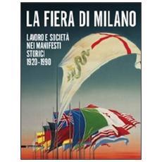 La fiera di Milano. Lavoro e società nei manifesti storici 1920-1990. Ediz. italiana e inglese