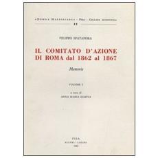 Comitato d'azione a Roma dal 1862 al 1867 (Il) . Vol. 1: Memorie