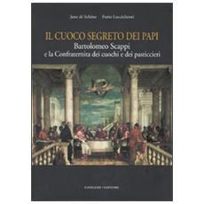 Il cuoco segreto dei papi. Bartolomeo Scappi e la Confraternita dei cuochi e dei pasticcieri