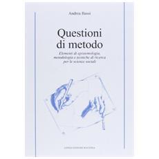 Questioni di metodo. Elementi di epistemologia, metodologia e tecniche di ricerca per le scienze sociali
