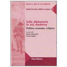 Sulla diplomazia in età moderna. Politica, economia, religione. Annali di storia militare europea. Vol. 3