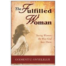 The fulfilled woman. Seeing woman the way God sees them