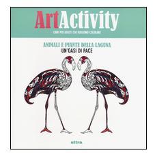 Art activity. Animali e piante della laguna. Un'oasi di pace. Ediz. illustrata