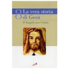 La vera storia di Gesù. Vol. 8: Il Vangelo non è finito.