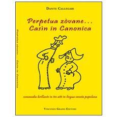 Perpetua zòvane. . . Casìn in canonica. Commedia brillante in tre atti in lingua veneta popolana