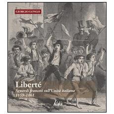 Liberté. Sguardi francesi sull'unità italiana. 1859-1861