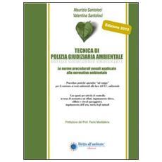 Tecnica di polizia giudiziaria ambientale 2013. Le norme procedurali penali applicate alla normativa ambientale