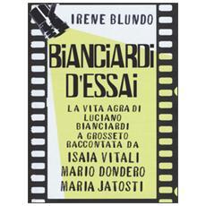 Bianciardi d'essai. La «vita agra» di Luciano Bianciardi a Grosseto raccontata da Isaia Vitali, Mario Dondero, Maria Jatosti