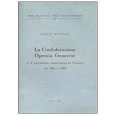 Confederazione operaia genovese e il movimento mazziniano in Genova (1864-1892) (La)
