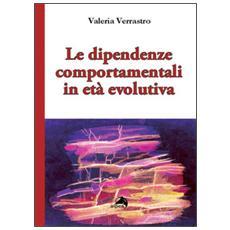 Dipendenze comportamentali in et� evolutiva (Le)
