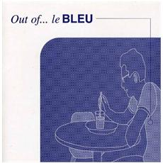 Le Bleu - Out Of Le Bleu