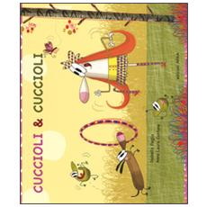 Cuccioli & cuccioli. Ediz. illustrata