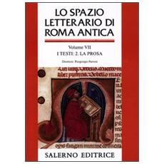 Lo spazio letterario di Roma antica. Vol. 7: I testi. La prosa.