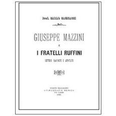 Giuseppe Mazzini e i fratelli Ruffini. Lettere raccolte e annotate