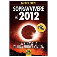 Sopravvivere al 2012. La rinascita di una nuova civiltà